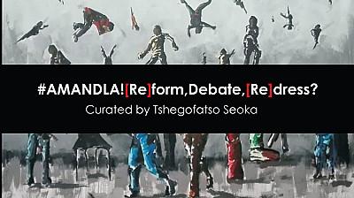 #AMANDLA![Re]form,Debate,[Re]dress?